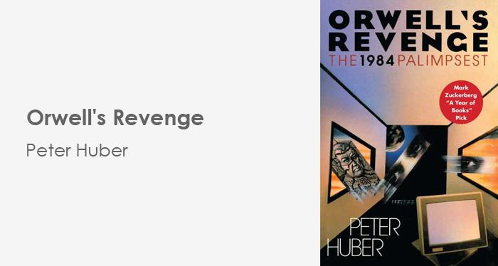 Orwell's Revenge - Peter Huber