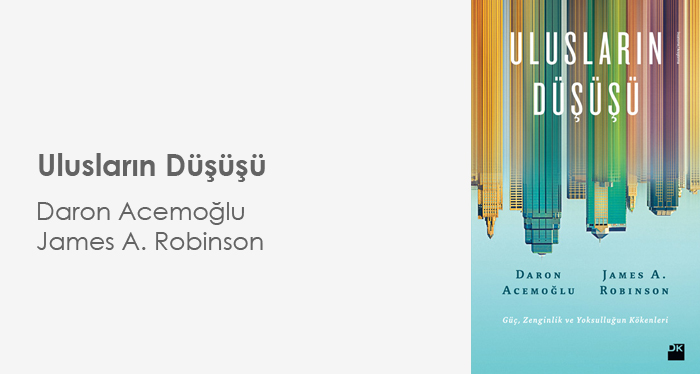 Ulusların Düşüşü - Daron Acemoğlu & James A. Robinson